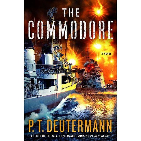 The Commodore - (P. T. Deutermann WWII Novels) by  P T Deutermann (Hardcover) - image 1 of 1