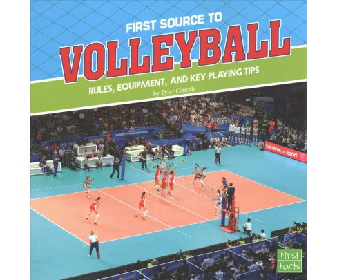 First Source to Volleyball : Rules, Equipment, and Key Playing Tips (Paperback) (Tyler Omoth) - image 1 of 1
