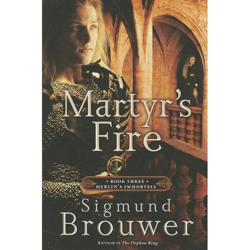 Martyr's Fire - (Merlin's Immortals) by  Sigmund Brouwer (Paperback) - image 1 of 1