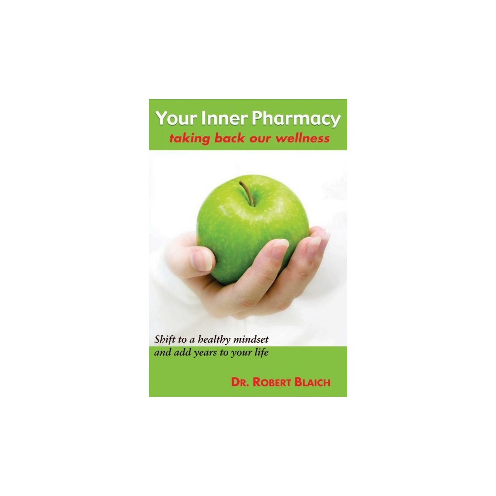 Your Inner Pharmacy : Taking Back Our Wellness - Reprint by Dr. Robert Blaich (Paperback)
