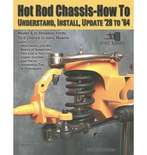 Hot Rod Chassis - How To : Understand, Install, and Update '28-'64 (Paperback) (Brent Vandervort) - image 1 of 1