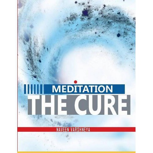 Meditation- The Cure - by  Naveen Varshneya (Paperback) - image 1 of 1