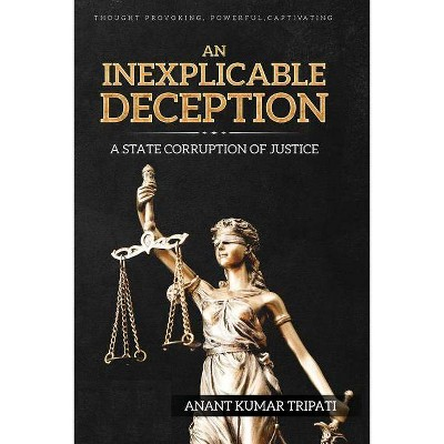 An Inexplicable Deception - by  Anant Kumar Tripati (Paperback)