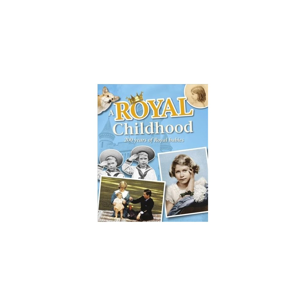 Royal Childhood : 200 Years of Royal babies - by Liz Gogerly (Paperback)