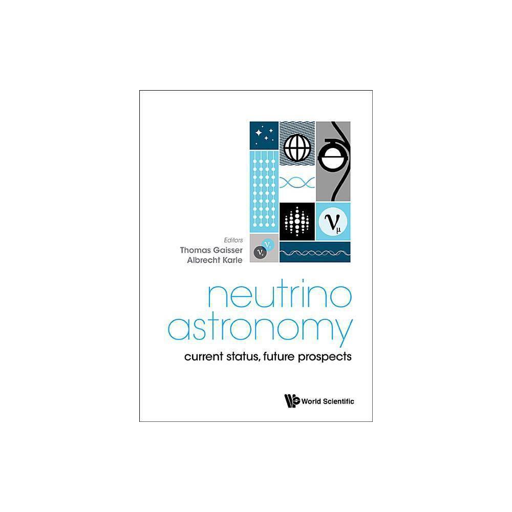 Neutrino Astronomy Current Status Future Prospects By Thomas K Gaisser Albrecht Karle Hardcover