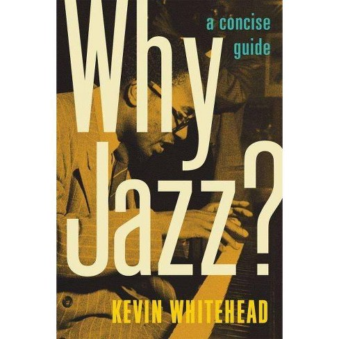 Why Jazz? - by  Kevin Whitehead (Hardcover) - image 1 of 1