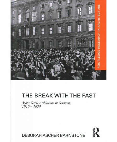 Break With the Past : Avant-Garde Architecture in Germany, 1910-1925 (Hardcover) (Deborah Ascher - image 1 of 1