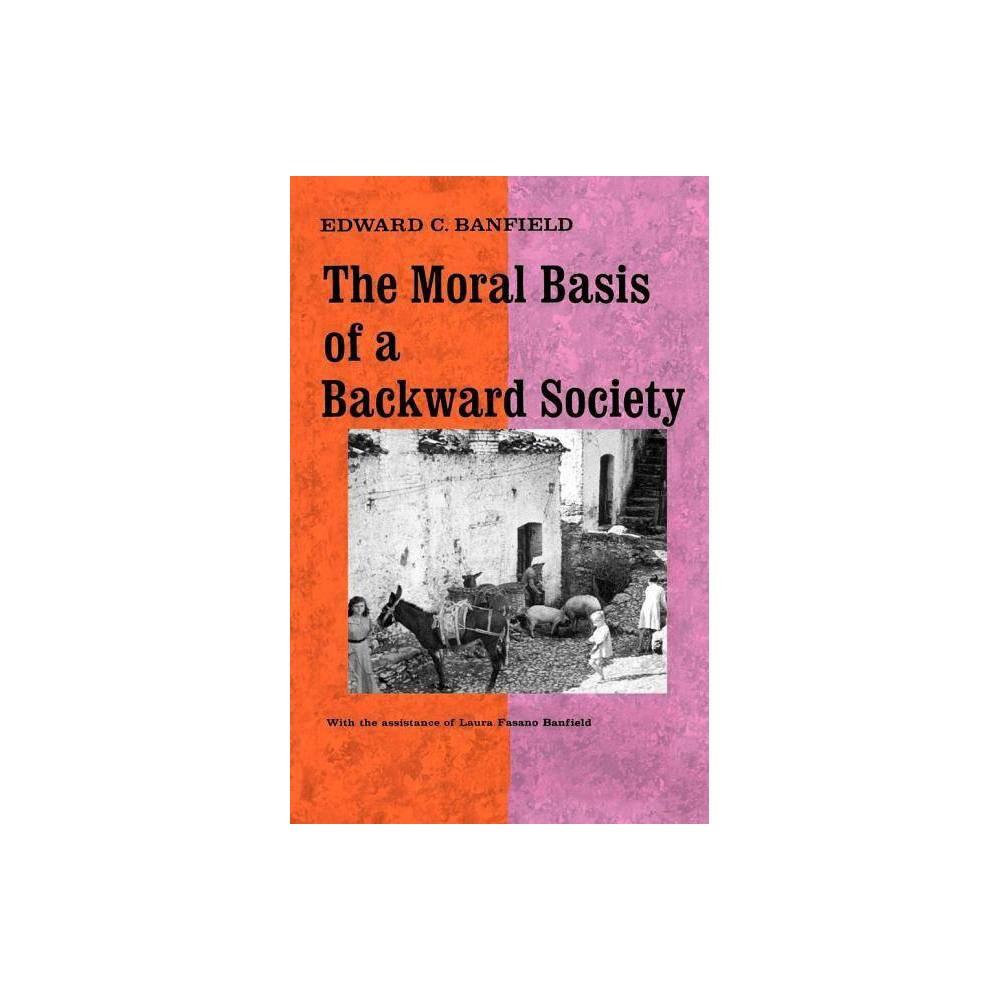 The Moral Basis Of A Backward Society By Edward C Banfield Laura Fasano Banfield Laura Fasano Banfield Paperback