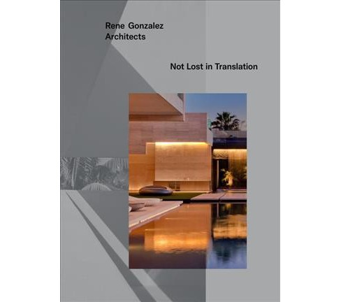 Rene Gonzalez Architects : Not Lost in Translation -  (Hardcover) - image 1 of 1