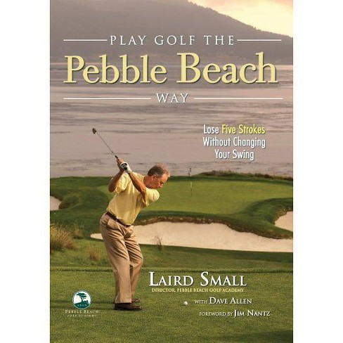 Play Golf the Pebble Beach Way - by  Laird Small & Dave Allen (Paperback) - image 1 of 1