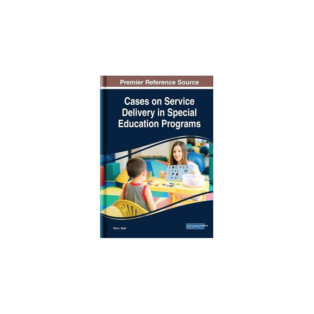 Cases on Service Delivery in Special Education Programs - by Pam L. Epler (Hardcover)