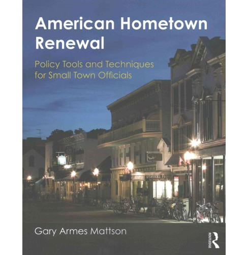 American Hometown Renewal : Policy Tools and Techniques for Small Town Officials (Paperback) (Gary - image 1 of 1