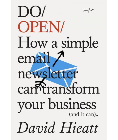 Do Open : How a Simple Newsletter Can Transform Your Business (and It Can) - by David Hieatt (Paperback) - image 1 of 1