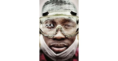 Ebola : How a People's Science Helped End an Epidemic (Hardcover) (Paul Richards) - image 1 of 1