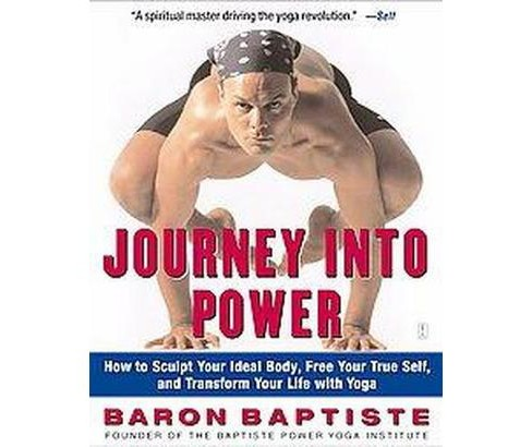 Journey into Power : How to Sculpt Your Ideal Body, Free Your True Self, and Transform Your Life With Yo - image 1 of 1