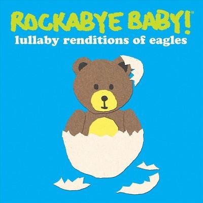 Rockabye Baby! - Rockabye Baby:Eagles Lullaby Renditio (CD)