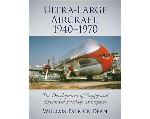 Ultra-Large Aircraft, 1940-1970 : The Development of Guppy and Expanded Fuselage Transports - image 1 of 1