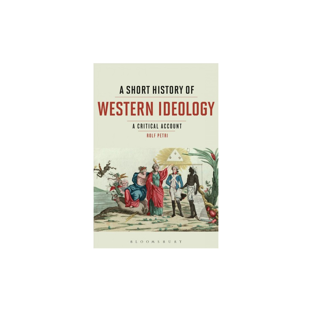 Short History of Western Ideology : A Critical Account - by Rolf Petri (Paperback)