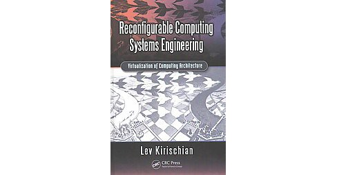 Reconfigurable Computing Systems Engineering : Virtualization of Computing Architecture (Hardcover) (Lev - image 1 of 1