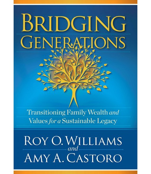 Bridging Generations : Transitioning Family Wealth and Values for a Sustainable Legacy (Hardcover) (Roy - image 1 of 1