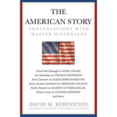 The American Story - by David M Rubenstein (Hardcover)