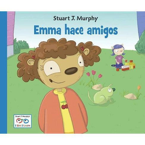 Emma Hace Amigos - (Stuart J. Murphy's I See I Learn: Destrezas Sociales) by  Stuart J Murphy - image 1 of 1