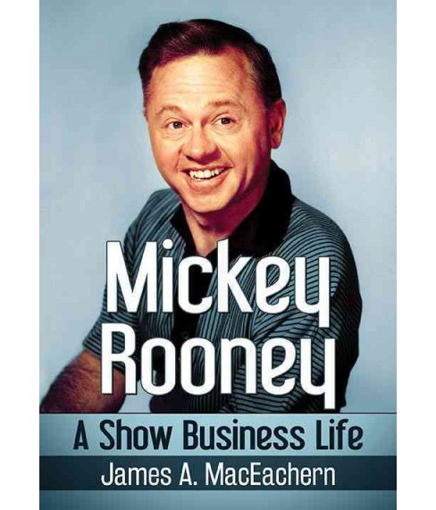 Mickey Rooney : A Show Business Life (Paperback) (James A. Maceachern) - image 1 of 1