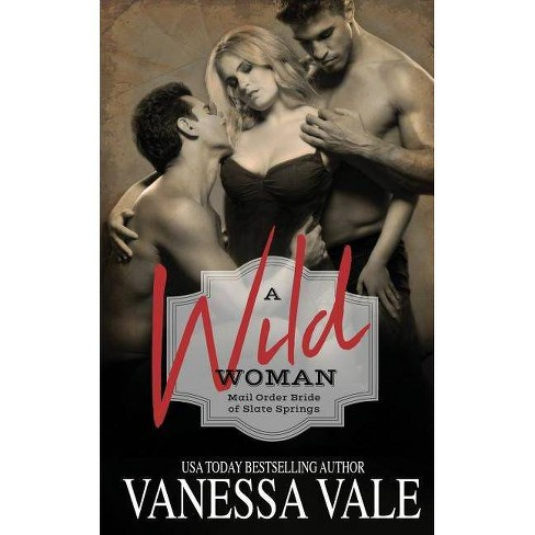 A Wild Woman - (Mail Order Brides of Slate Springs) by  Vanessa Vale (Paperback) - image 1 of 1