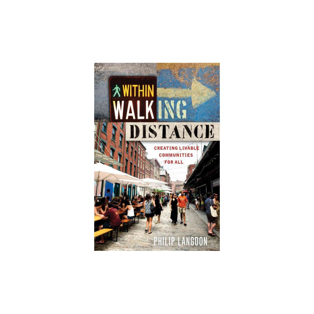 Within Walking Distance : Creating Livable Communities for All (Paperback) (Philip Langdon)