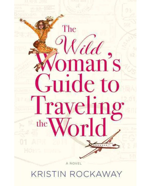 Wild Woman's Guide to Traveling the World -  by Kristin Rockaway (Paperback) - image 1 of 1