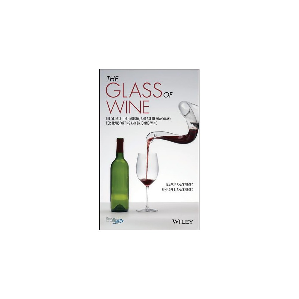 Glass of Wine : The Science, Technology, and Art of Glassware for Transporting and Enjoying Wine