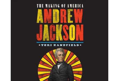 Andrew Jackson -  (The Making of America) by Teri Kanefield (MP3-CD) - image 1 of 1