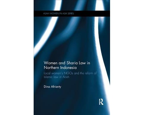 Women and Sharia Law in Northern Indonesia : Local Women's Ngos and the Reform of Islamic Law in Aceh - image 1 of 1