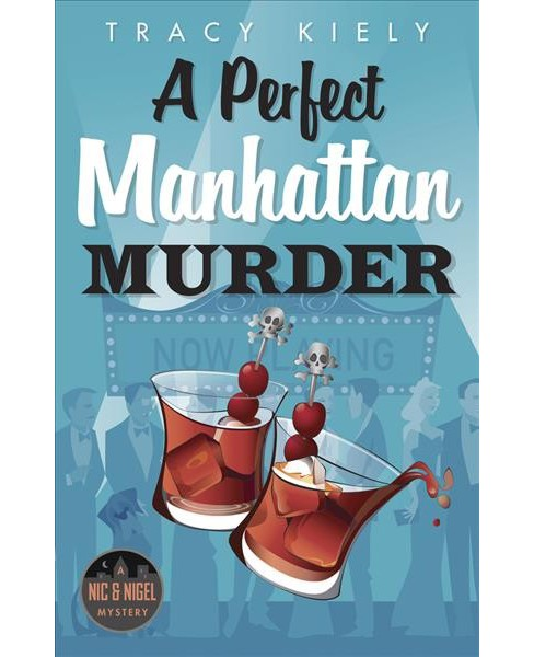 Perfect Manhattan Murder -  (Nic & Nigel Mystery) by Tracy Kiely (Paperback) - image 1 of 1