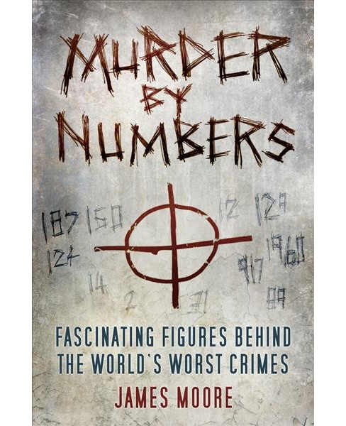 Murder by Numbers : Fascinating Figures Behind the World's Worst Crimes -  (Hardcover) - image 1 of 1