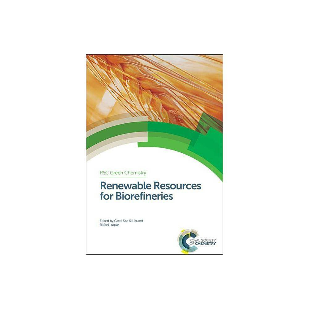 Renewable Resources for Biorefineries - (Rsc Green Chemistry) (Hardcover)