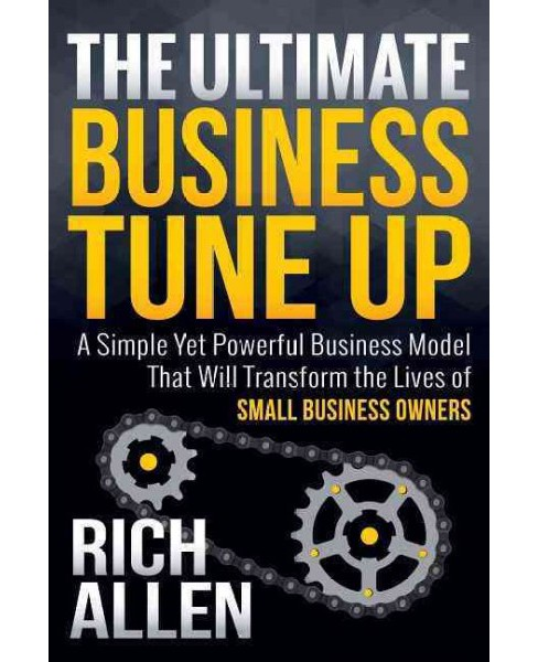 Ultimate Business Tune Up : A Simple Yet Powerful Business Model That Will Transform the Lives of Small - image 1 of 1