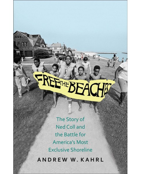 Free the Beaches : The Story of Ned Coll and the Battle for America's Most Exclusive Shoreline - image 1 of 1