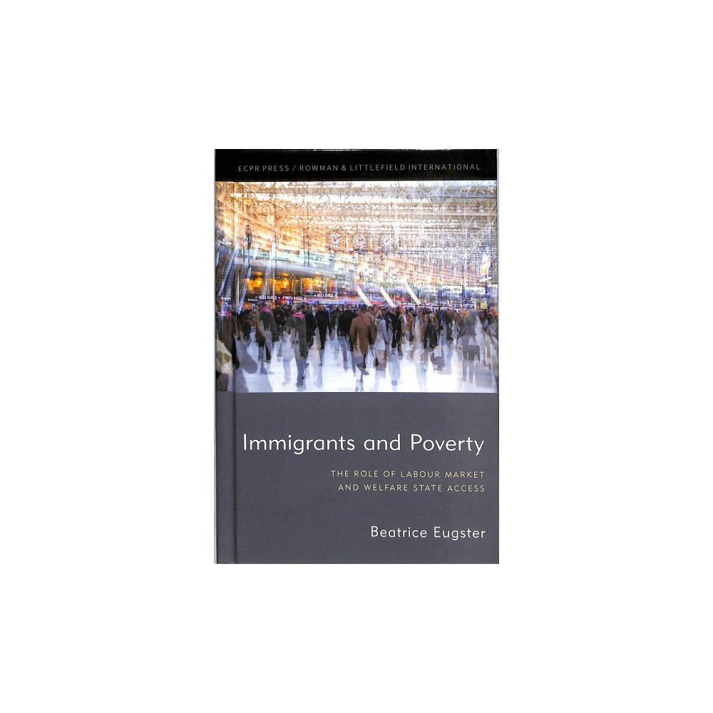 Immigrants and Poverty : The Role of Labour Market and Welfare State Access - (Hardcover)