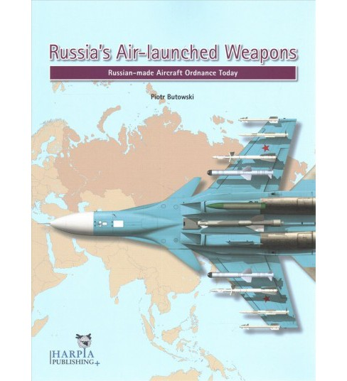Russia's Air-Launched Weapons : Russian-Made Aircraft Ordnance Today (Paperback) (Piotr Butowski) - image 1 of 1