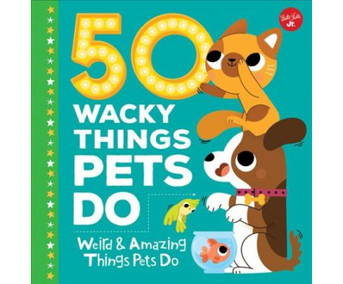 50 Wacky Things Pets Do : Weird & Amazing Things Pets Do! -  by Heidi Fiedler (Hardcover) - image 1 of 1