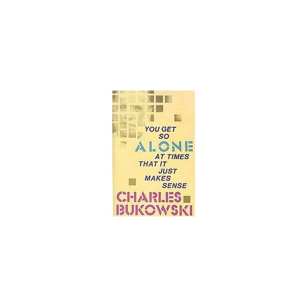 You Get So Alone at Times That It Just Makes Sense (Paperback) (Charles Bukowski)