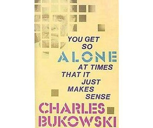 You Get So Alone at Times That It Just Makes Sense (Paperback) (Charles Bukowski) - image 1 of 1
