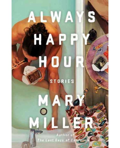 Always Happy Hour : Stories (Hardcover) (Mary Miller) - image 1 of 1