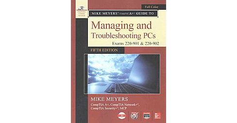 Mike Meyers' Comptia A+ Guide to Managing and Troubleshooting PCs : Exams 220-901 & 220-902 (Paperback) - image 1 of 1