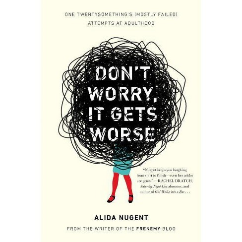 Don't Worry, It Gets Worse - by  Alida Nugent (Paperback) - image 1 of 1