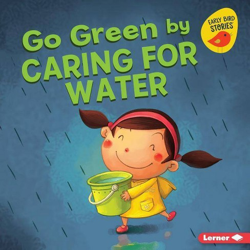 Go Green by Caring for Water - (Go Green (Early Bird Stories (TM))) by  Lisa Bullard (Hardcover) - image 1 of 1