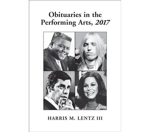 Obituaries in the Performing Arts, 2017 -  by III Harris M. Lentz (Paperback) - image 1 of 1