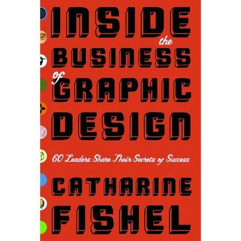 Inside the Business of Graphic Design - by  Catharine Fishel (Paperback) - image 1 of 1