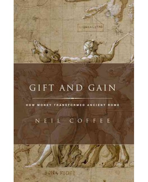 Gift and Gain : How Money Transformed Ancient Rome (Hardcover) (Neil Coffee) - image 1 of 1
